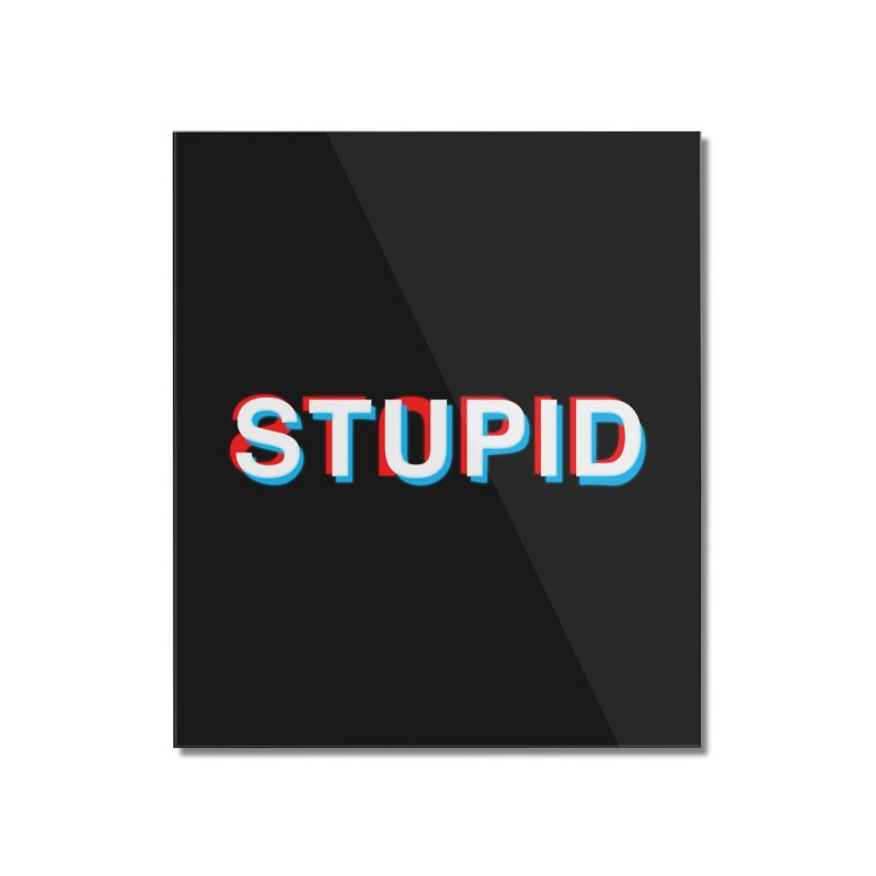 stupid Home Mounted Acrylic Print by alchemist's Artist Shop