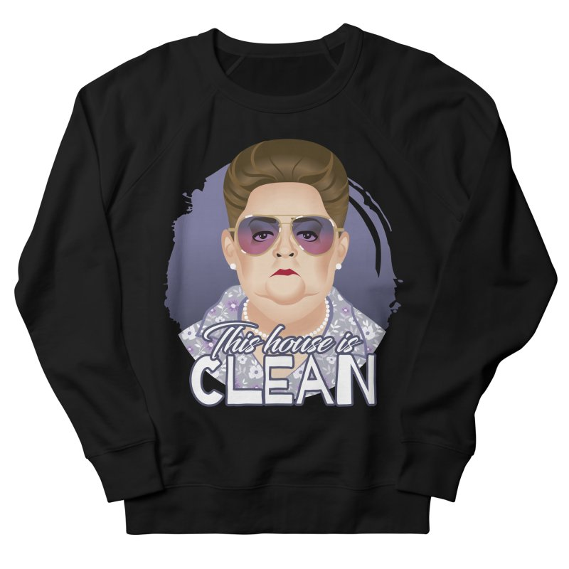 This house is clean Women's French Terry Sweatshirt by Ale Mogolloart's Artist Shop