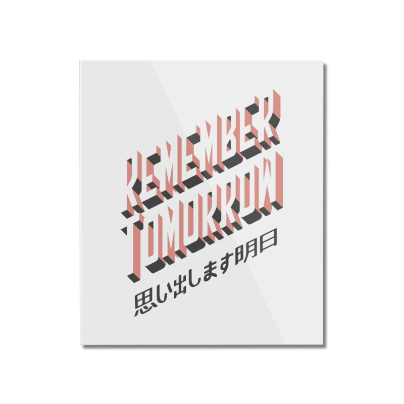 Remember Tomorrow Stories Home Mounted Acrylic Print by Alex Austin Design Shop
