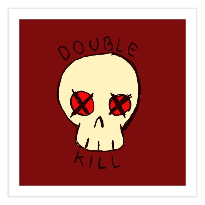 Double Kill Home Fine Art Print by alexcortez's Artist Shop