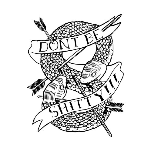 Design for don't be shitty!!!