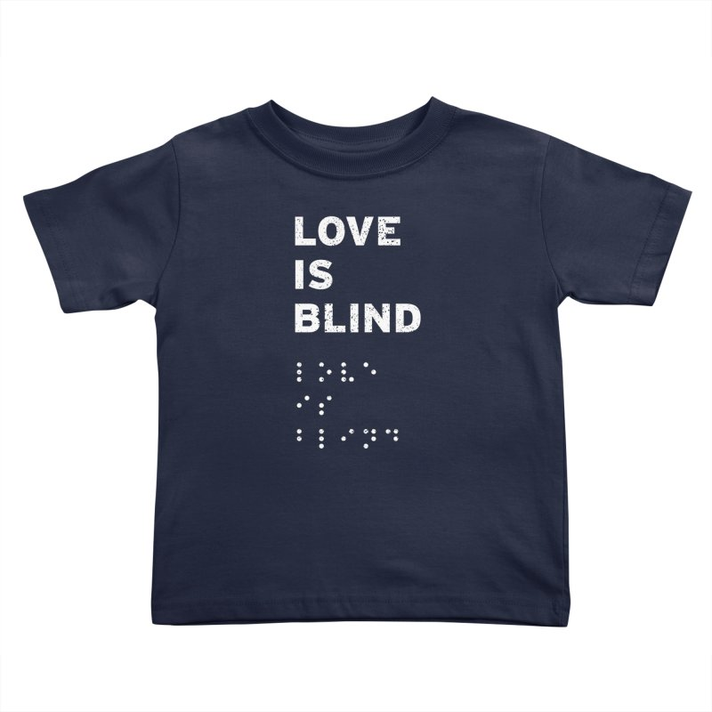 Love Is Blind Kids Toddler T-Shirt by Alex MacDuff's Artist Shop