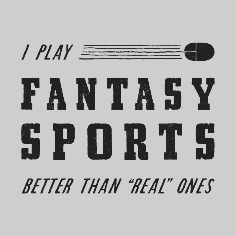 Fantasy Sports None  by Alex MacDuff's Artist Shop
