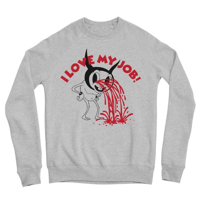 I LOVE MY JOB Women's Sweatshirt by Alex Pardee's BRIGHTMARES