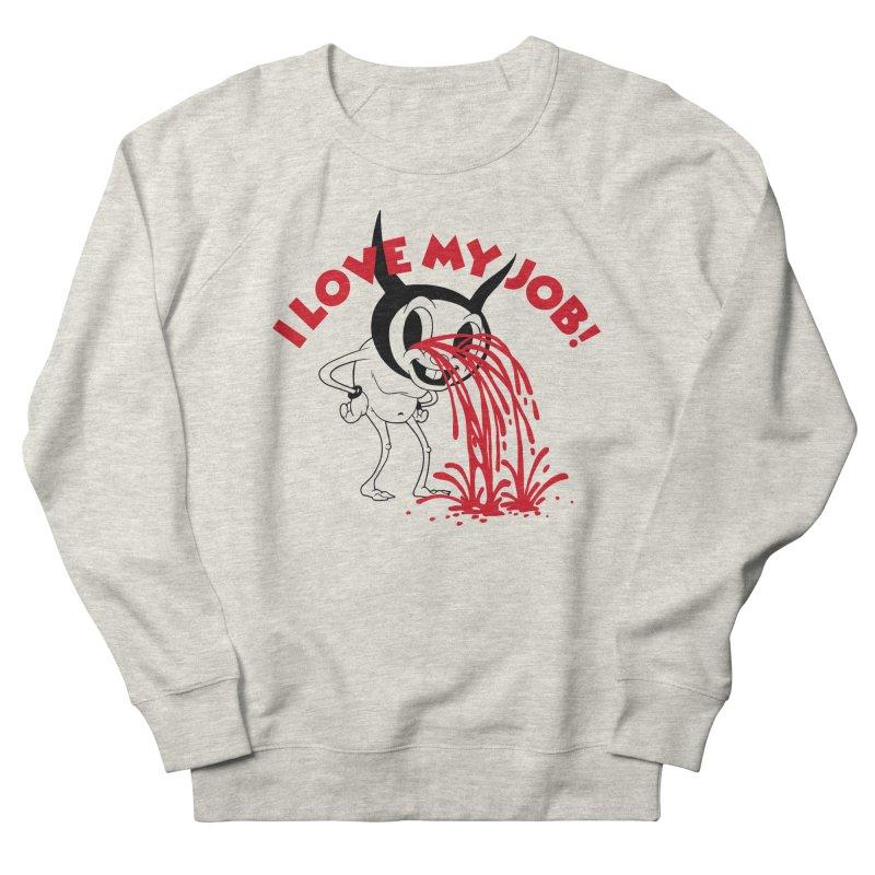 I LOVE MY JOB Men's Sweatshirt by Alex Pardee's BRIGHTMARES