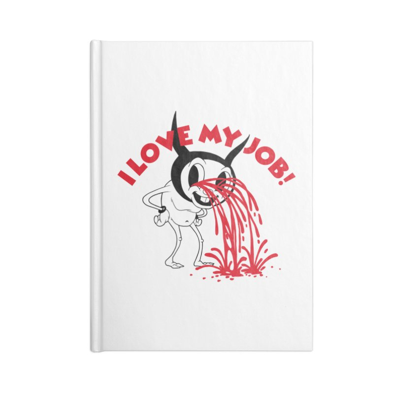 I LOVE MY JOB Accessories Notebook by Alex Pardee's BRIGHTMARES