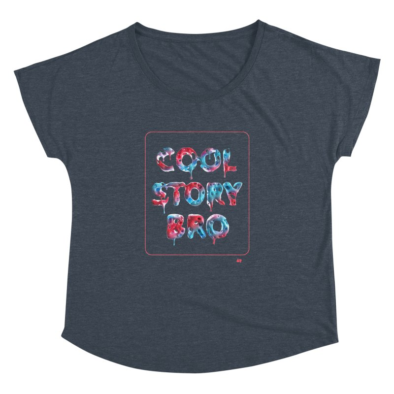 Cool Story, Bro v1 Women's Dolman by AD Apparel