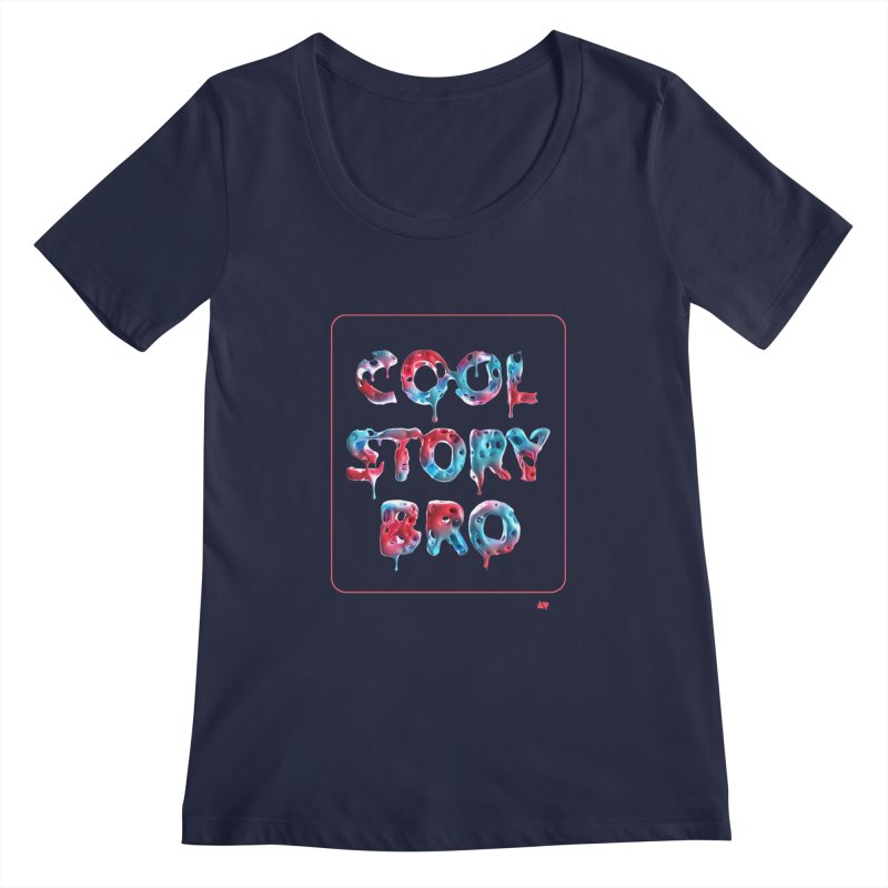 Cool Story, Bro v1 Women's Regular Scoop Neck by AD Apparel