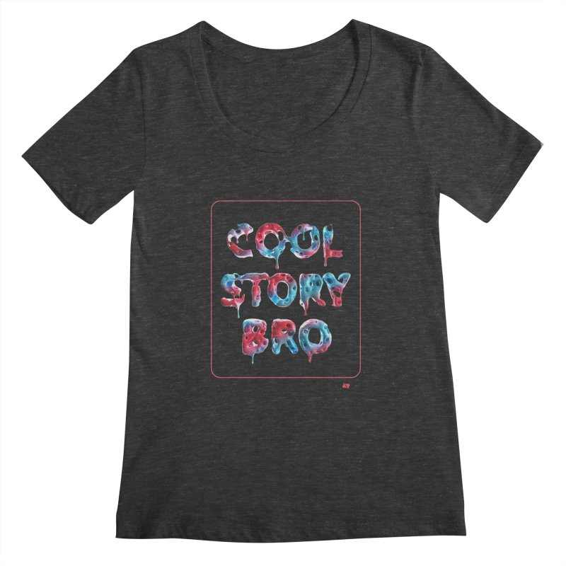 Cool Story, Bro v1 Women's Scoopneck by AD Apparel