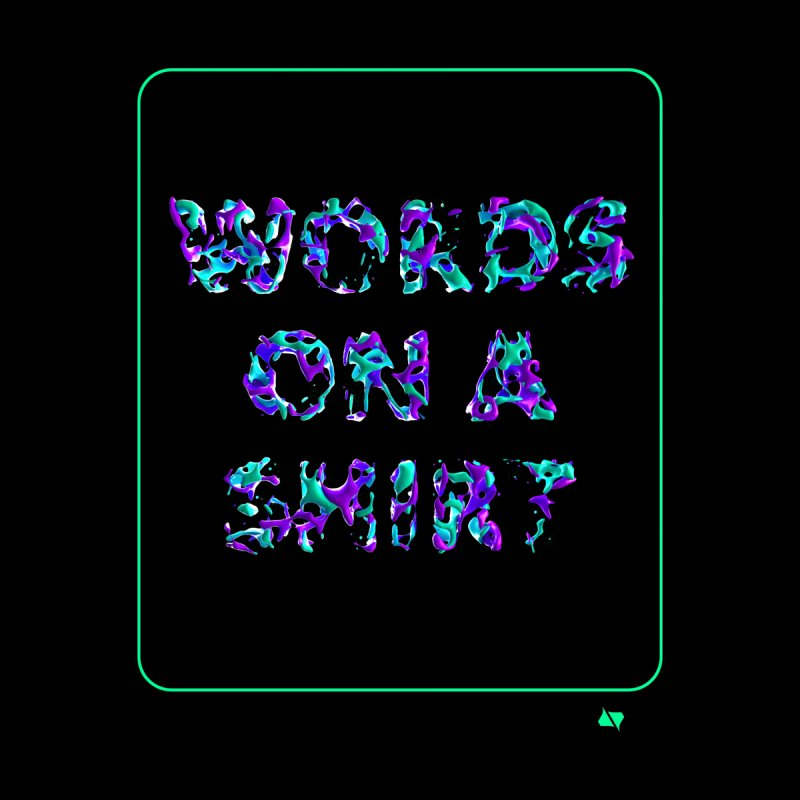 Words on a shirt  by AD Apparel