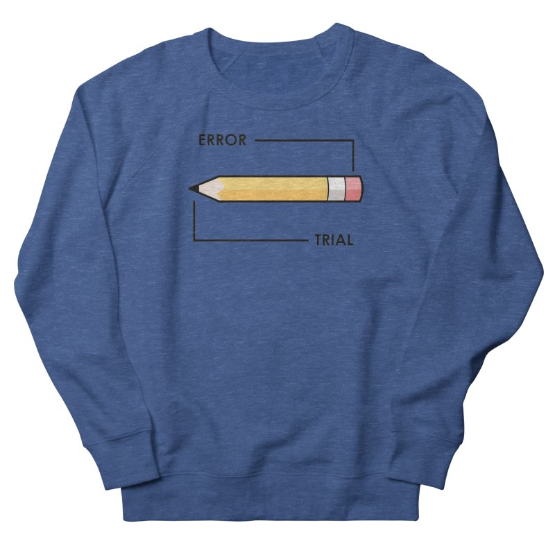 Trial & Error Women's French Terry Sweatshirt by ALGS's Artist Shop