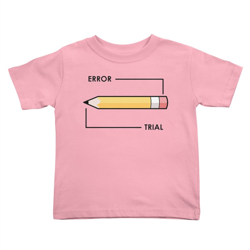 Trial & Error Kids Toddler T-Shirt by ALGS's Artist Shop