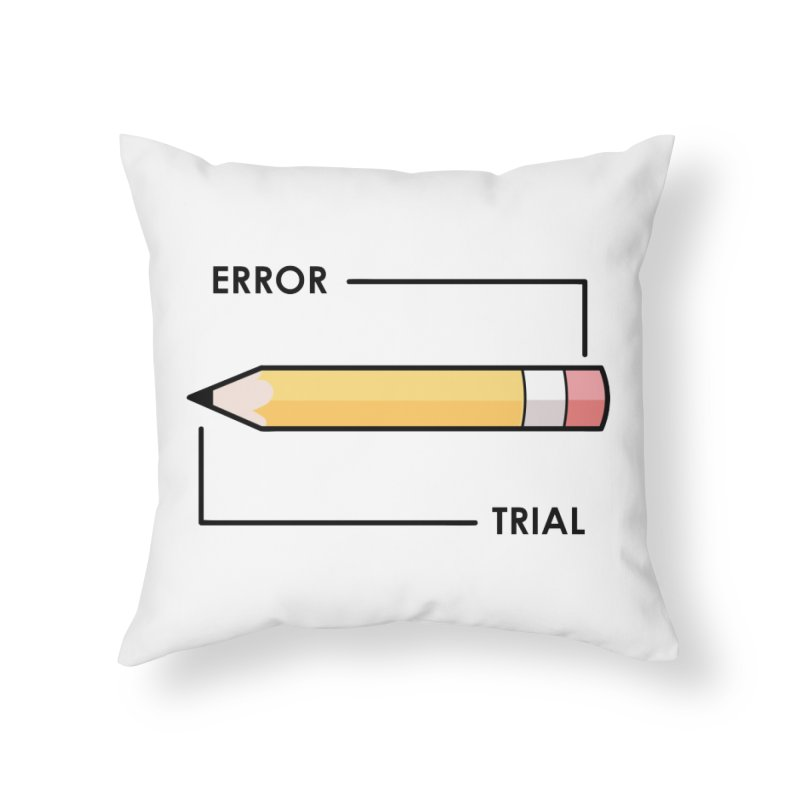 Trial & Error Home Throw Pillow by ALGS's Artist Shop