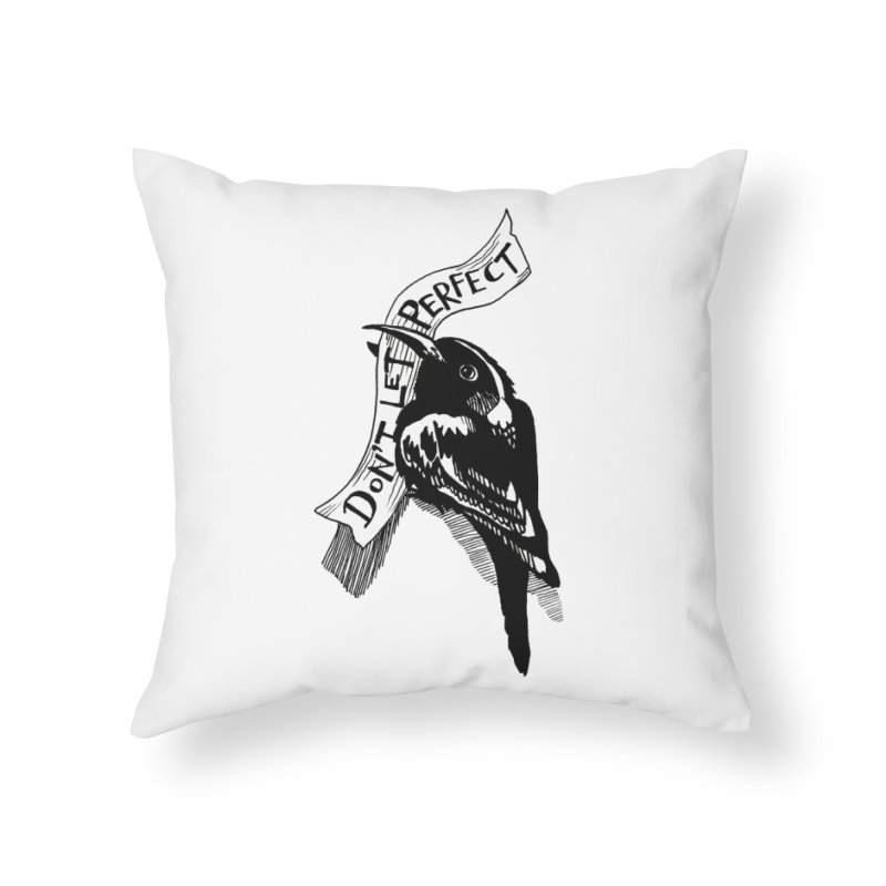 Don't Let Perfect Home Throw Pillow by alicemdraws's Artist Shop