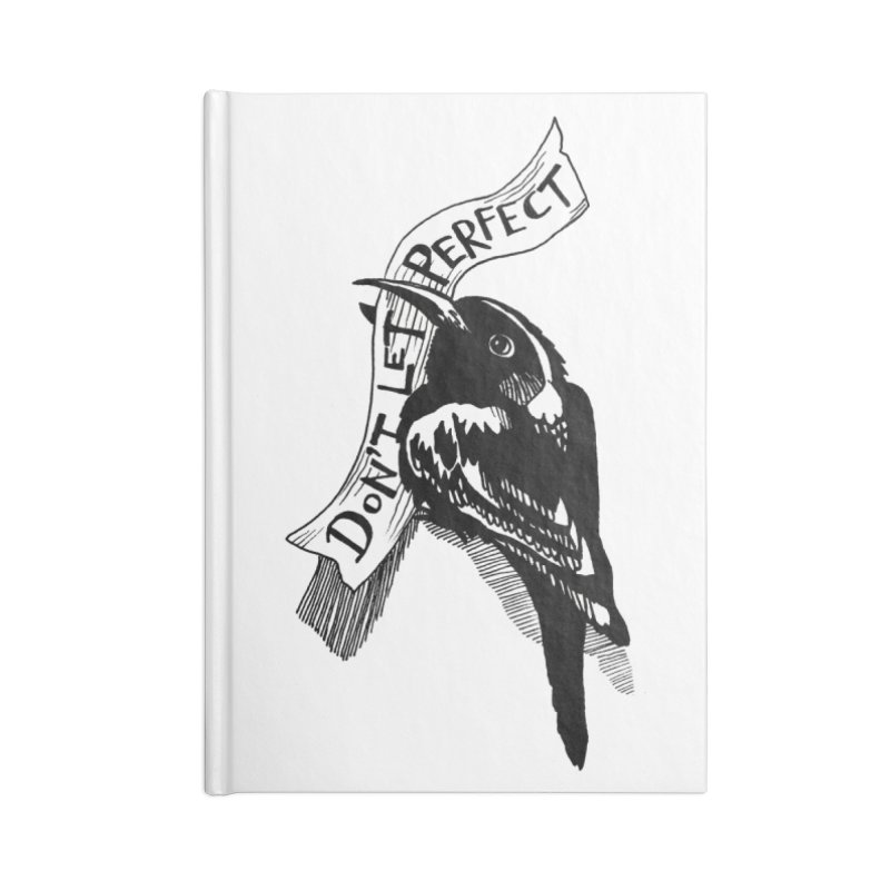 Don't Let Perfect Accessories Lined Journal Notebook by alicemdraws's Artist Shop