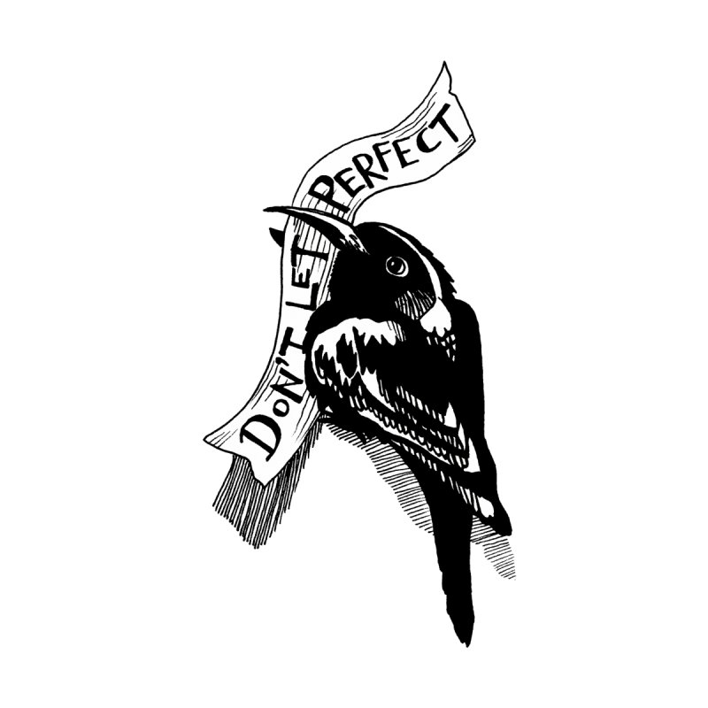 Don't Let Perfect None  by alicemdraws's Artist Shop