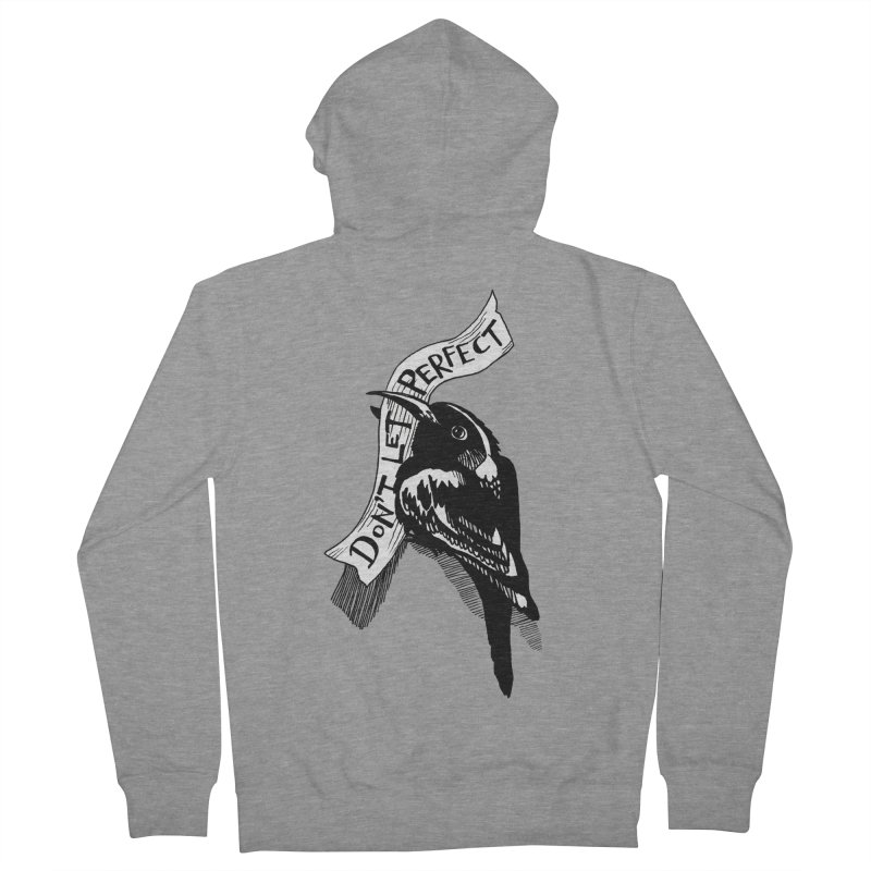 Don't Let Perfect Women's French Terry Zip-Up Hoody by alicemdraws's Artist Shop