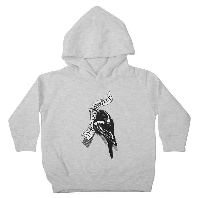 Don't Let Perfect Kids Toddler Pullover Hoody by alicemdraws's Artist Shop