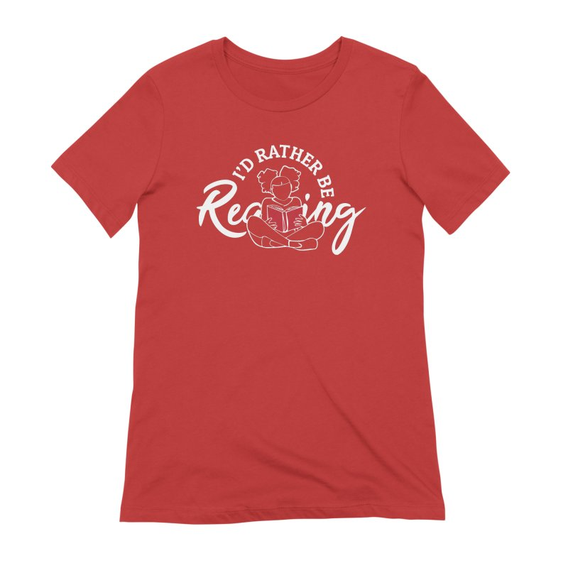 I'd Rather be Reading Women's Extra Soft T-Shirt by alienmuffin's Artist Shop