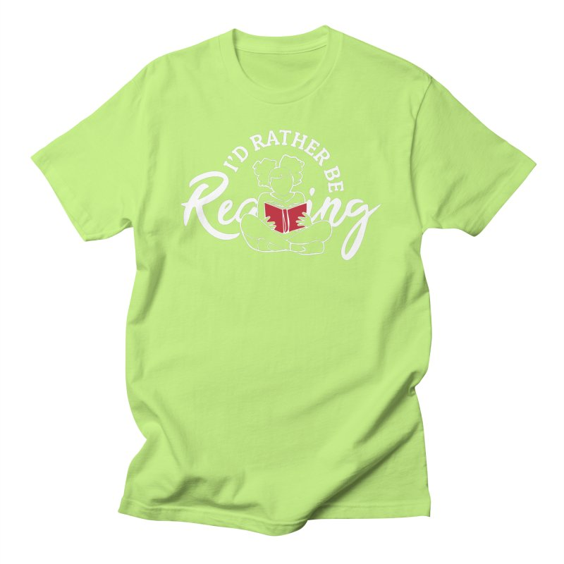 I'd Rather be Reading Women's Regular Unisex T-Shirt by alienmuffin's Artist Shop
