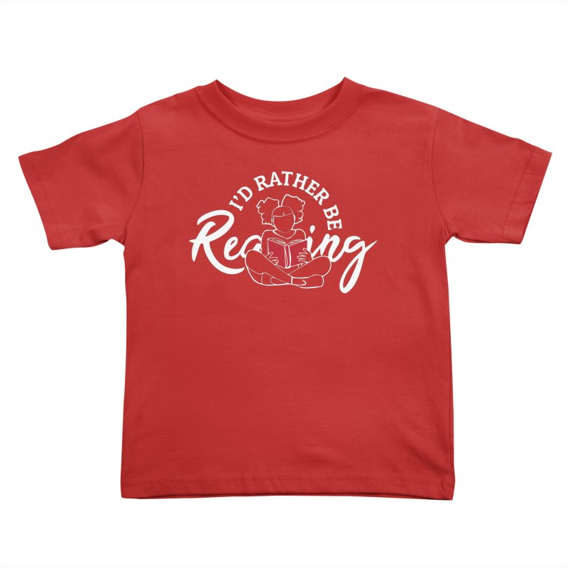 I'd Rather be Reading Kids Toddler T-Shirt by alienmuffin's Artist Shop