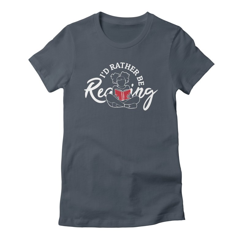 I'd Rather be Reading Women's T-Shirt by alienmuffin's Artist Shop