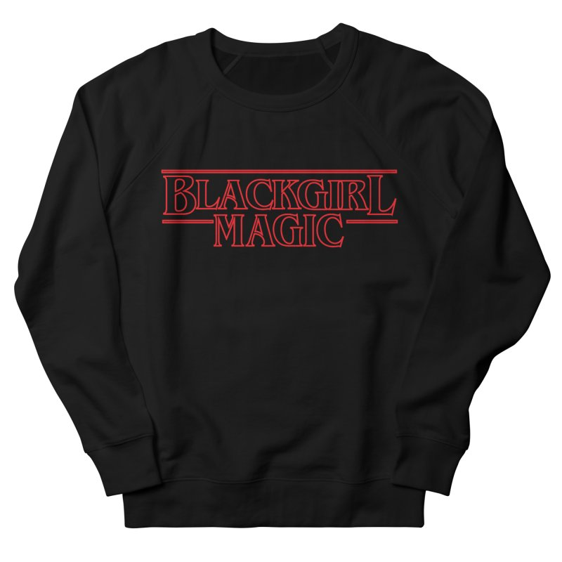 Black Girl Magic in Women's French Terry Sweatshirt Black by alienmuffin's Artist Shop