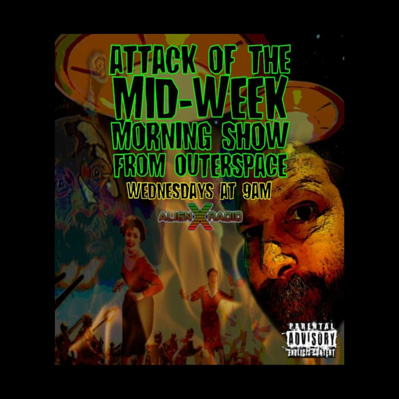 Attack of the Mid-Week Morning Show from Outerspace   by ALIEN X GEAR