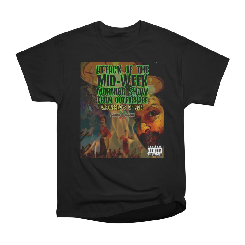 Attack of the Mid-Week Morning Show from Outerspace Men's T-Shirt by ALIEN X GEAR