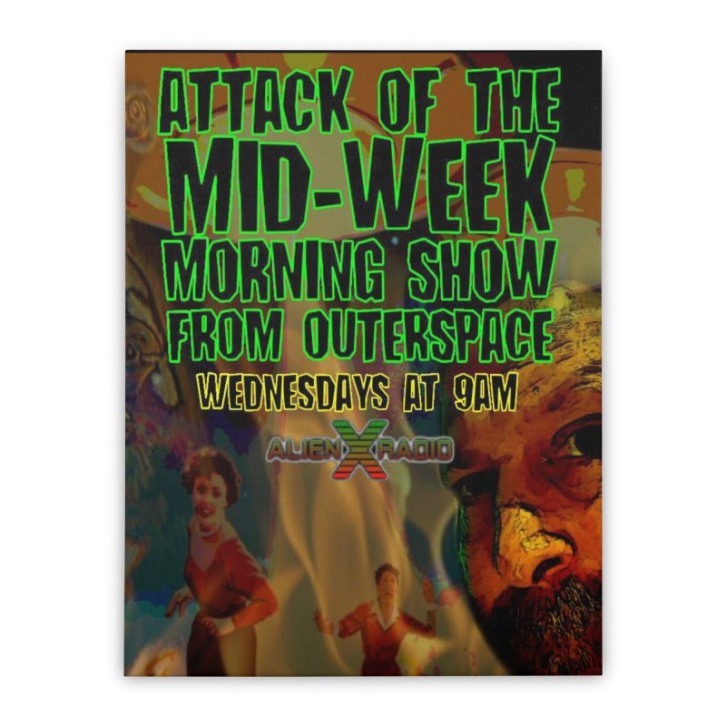 Attack of the Mid-Week Morning Show from Outerspace Home Stretched Canvas by ALIEN X GEAR