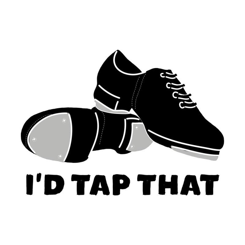 I'd Tap That for Tap Dancers Men's T-Shirt by Alissa's Artist Shop