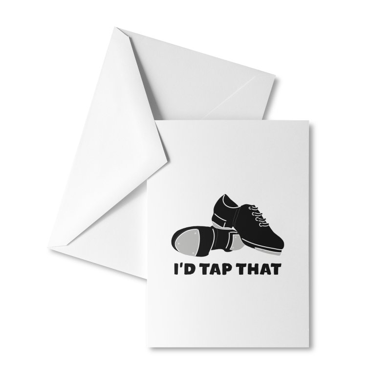 I'd Tap That for Tap Dancers Accessories Greeting Card by Alissa's Artist Shop