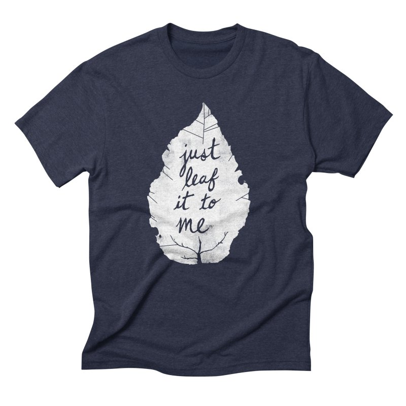 Just Leaf It to Me Men's Triblend T-shirt by Zach Woomer's Little Shop