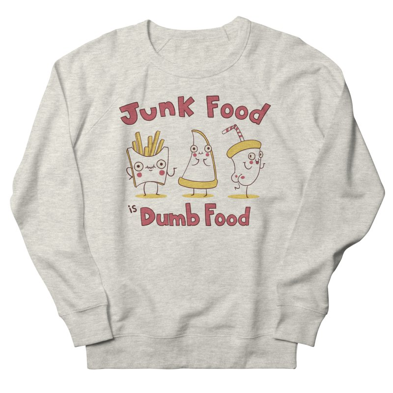 JUNK FOOD IS DUMB FOOD Men's French Terry Sweatshirt by Alpacaramba!