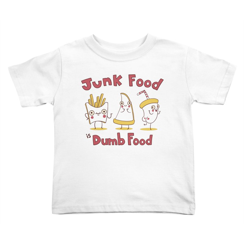 JUNK FOOD IS DUMB FOOD Kids Toddler T-Shirt by Alpacaramba!