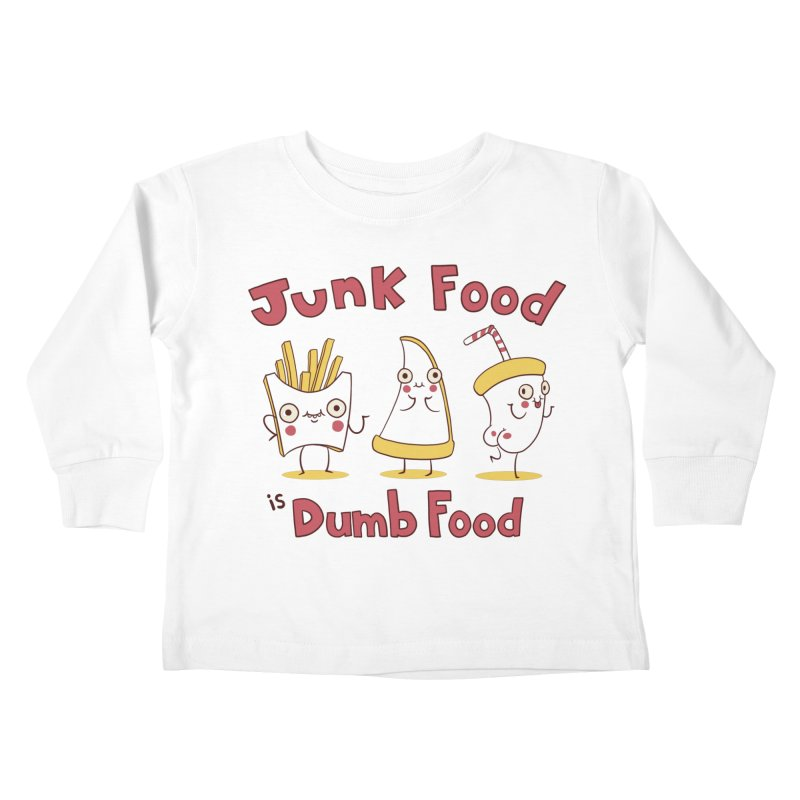 JUNK FOOD IS DUMB FOOD Kids Toddler Longsleeve T-Shirt by Alpacaramba!