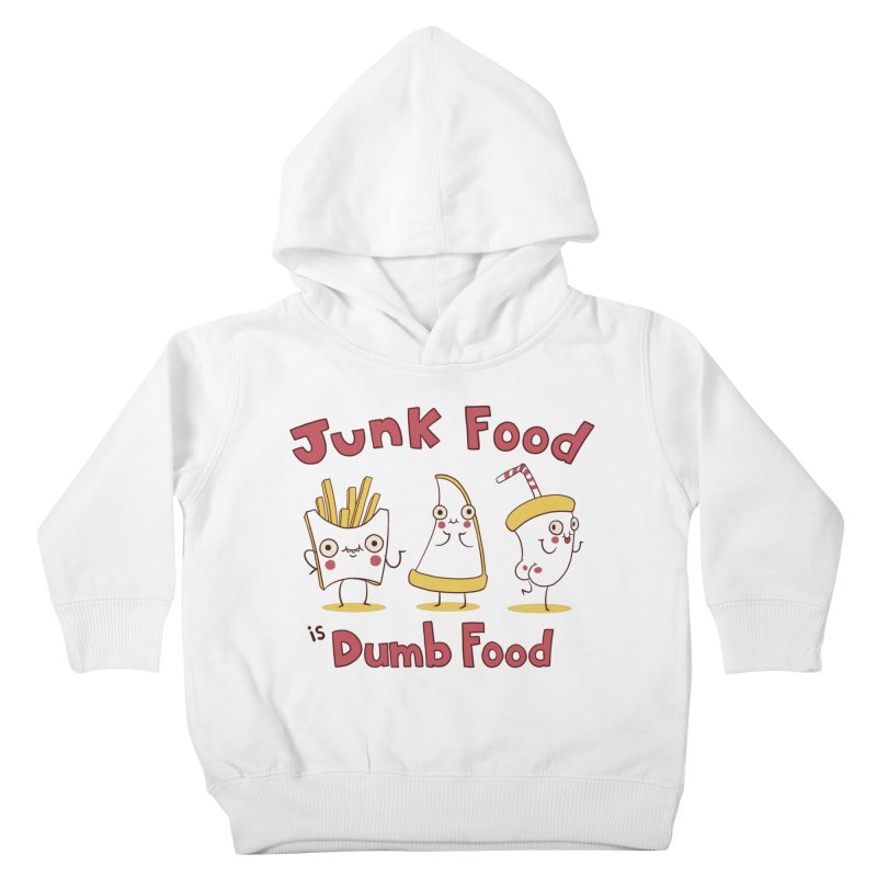 JUNK FOOD IS DUMB FOOD Kids Toddler Pullover Hoody by Alpacaramba!