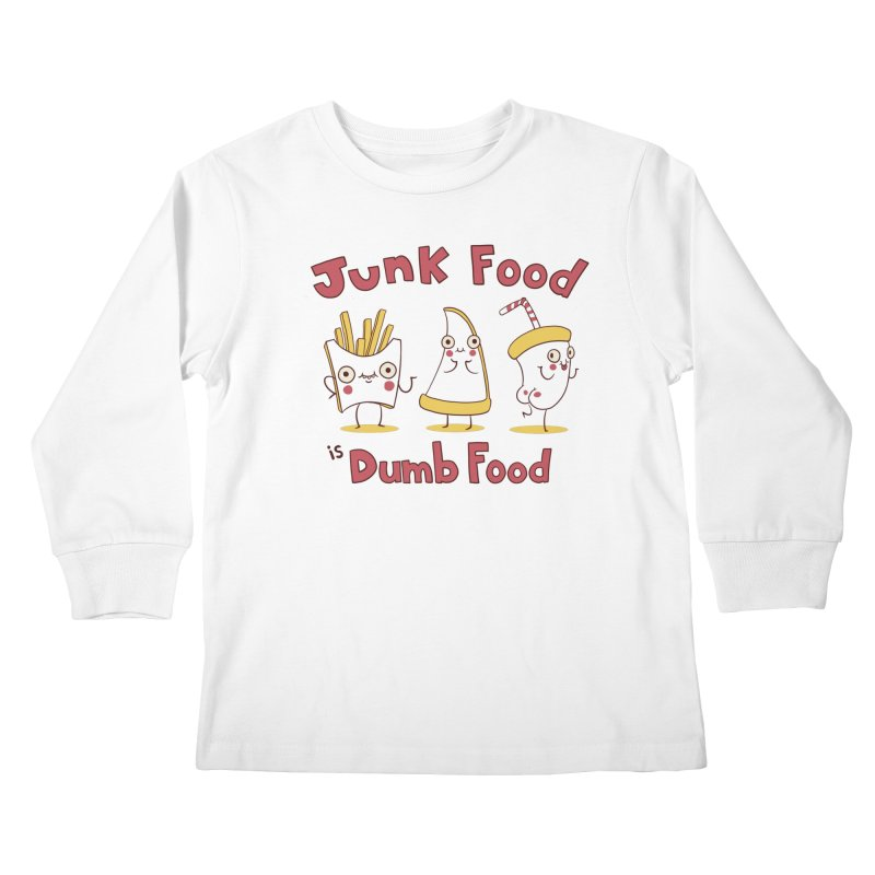 JUNK FOOD IS DUMB FOOD Kids Longsleeve T-Shirt by Alpacaramba!