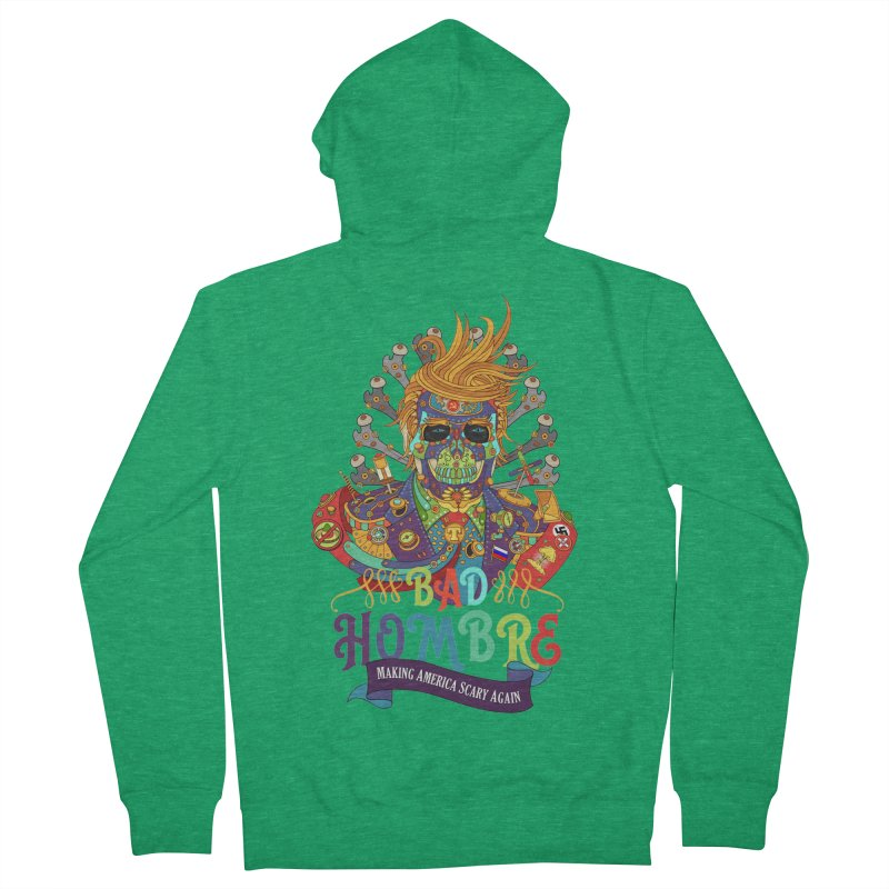 Bad Hombre, Making America Scary Again Men's Zip-Up Hoody by AlphaPod