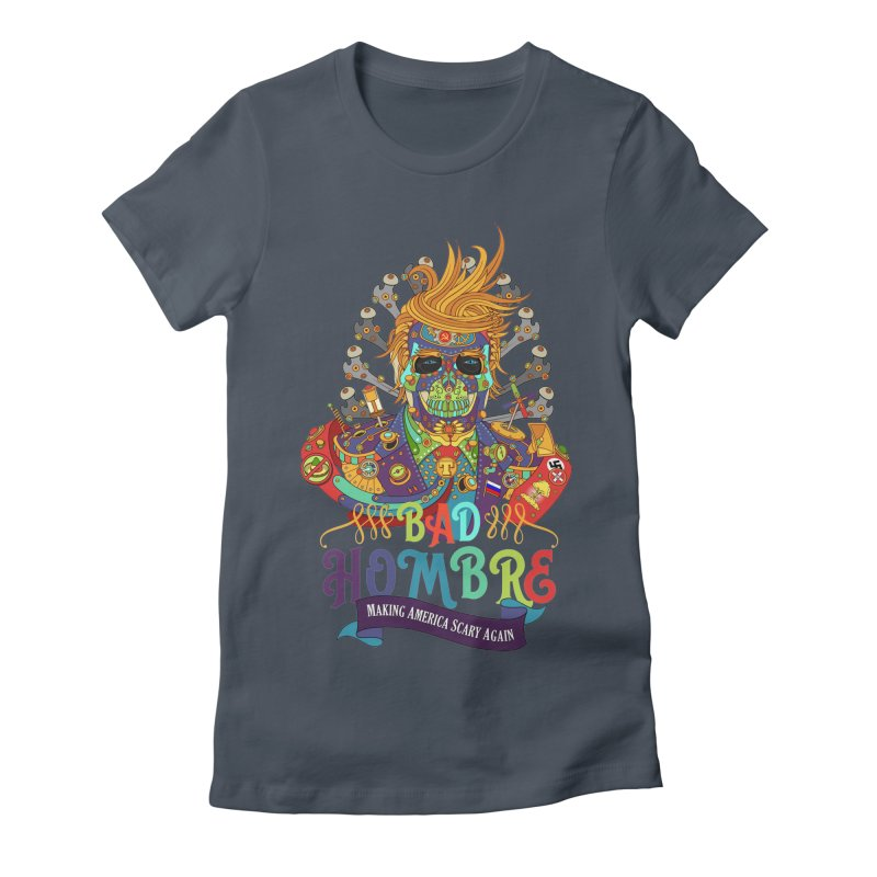 Bad Hombre, Making America Scary Again Women's Fitted T-Shirt by AlphaPod