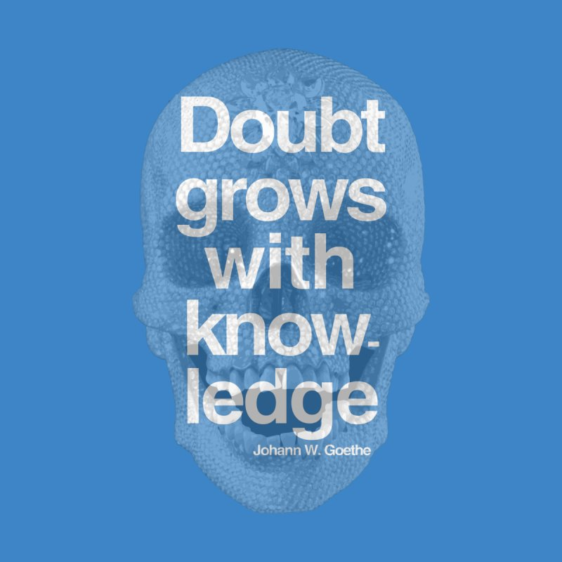 Doubt grows with knowledge - Goethe by alphaville's Artist Shop
