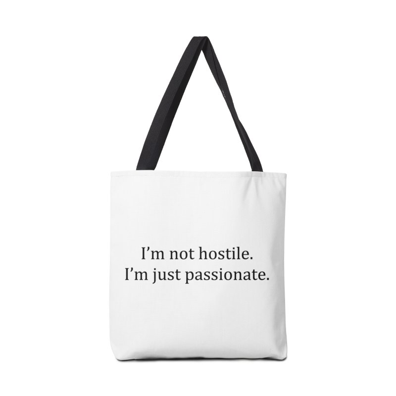 I'm not hostile. I'm just passionate. Accessories Bag by amandaseales's Artist Shop