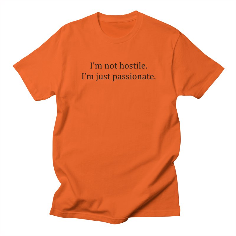I'm not hostile. I'm just passionate. Men's T-Shirt by amandaseales's Artist Shop