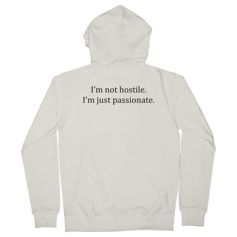 I'm not hostile. I'm just passionate. Women's French Terry Zip-Up Hoody by amandaseales's Artist Shop