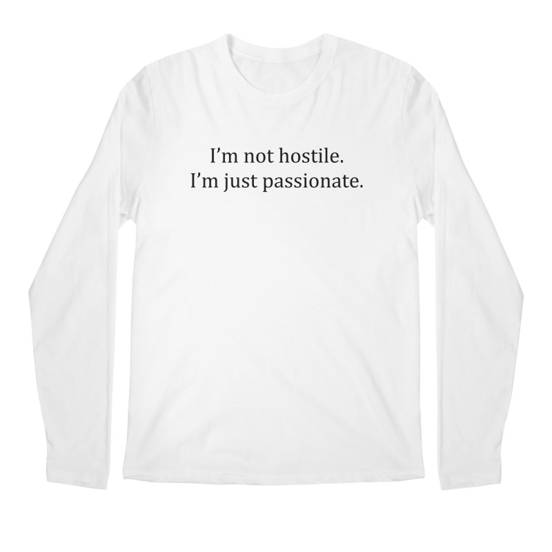 I'm not hostile. I'm just passionate. Men's Regular Longsleeve T-Shirt by amandaseales's Artist Shop