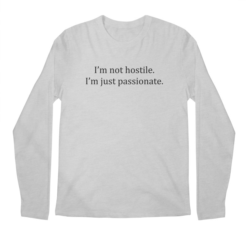 I'm not hostile. I'm just passionate. Men's Regular Longsleeve T-Shirt by amandaseales's Artist Shop