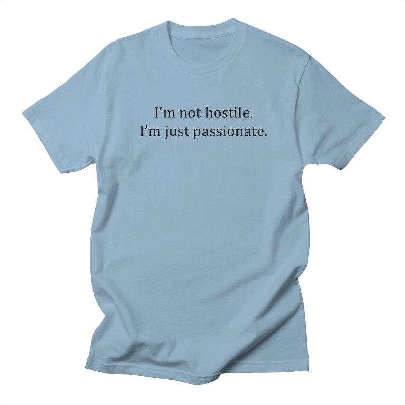 I'm not hostile. I'm just passionate. Men's Regular T-Shirt by amandaseales's Artist Shop