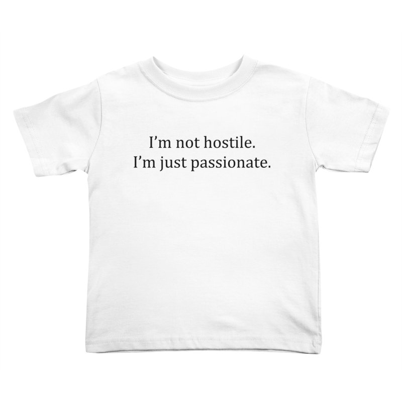 I'm not hostile. I'm just passionate. Kids Toddler T-Shirt by amandaseales's Artist Shop