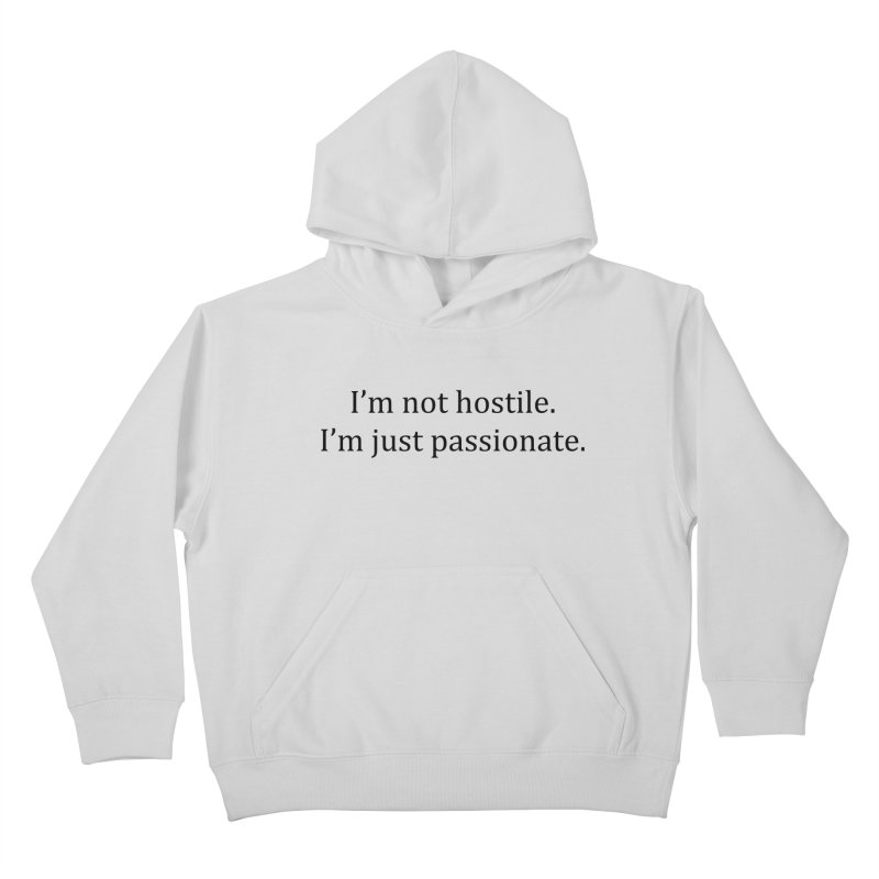 I'm not hostile. I'm just passionate. Kids Pullover Hoody by amandaseales's Artist Shop