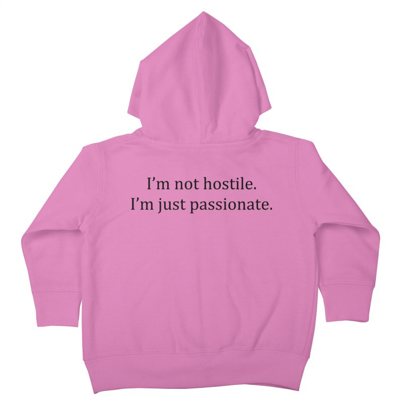 I'm not hostile. I'm just passionate. Kids Toddler Zip-Up Hoody by amandaseales's Artist Shop
